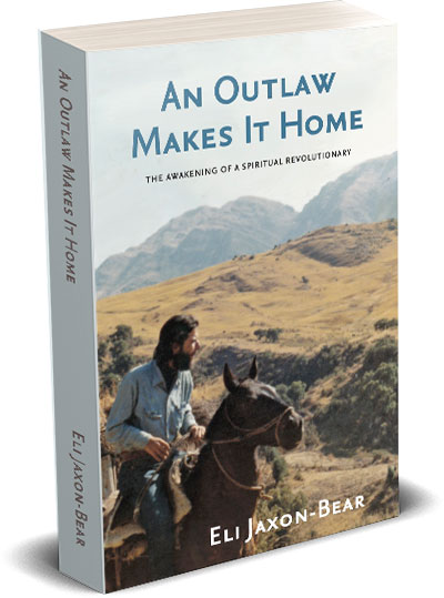 An Outlaw Makes it Home: The Making of a Spiritual Revolutionary by Eli Jaxon-Bear