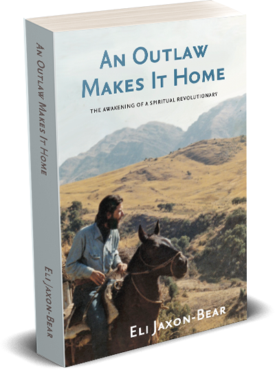 An Outlaw Makes It Home: The Awakening of a Spiritual Revolutionaryby Eli Jaxon-Bear