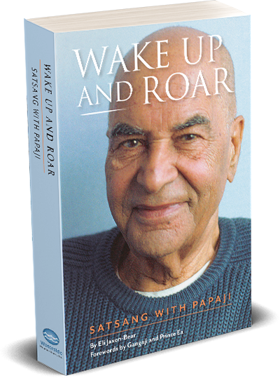 Wake Up And RoarSatsang with Papaji, Edited by Eli Jaxon-Bear